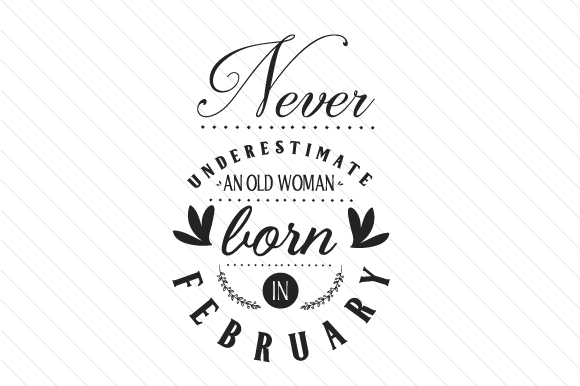 79cf0f3a Never underestimate an old woman born in February SVG Cut file by ...