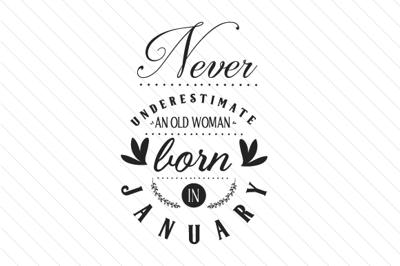 Download Free Never Underestimate An Old Woman Born In January Archivos De SVG Cut Files