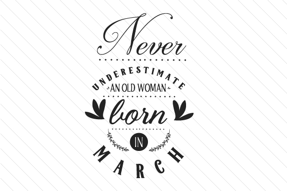 Never Underestimate an Old Woman Born in March Quotes Craft Cut File By Creative Fabrica Crafts