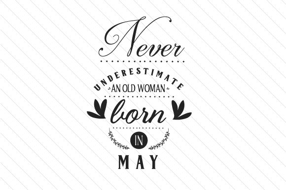 Download Free Never Underestimate An Old Woman Born In May Svg Cut File By for Cricut Explore, Silhouette and other cutting machines.