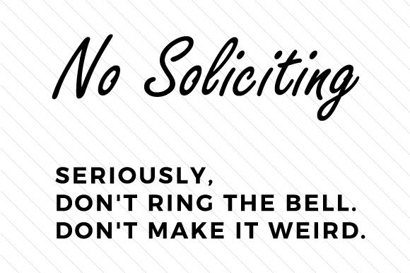 Download Free No Soliciting Seriously Don T Ring The Bell Don T Make It Weird for Cricut Explore, Silhouette and other cutting machines.