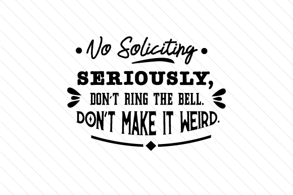 No Soliciting Seriously, Don't Ring the Bell, Don't Make It Weird Craft Design By Creative Fabrica Crafts Image 1