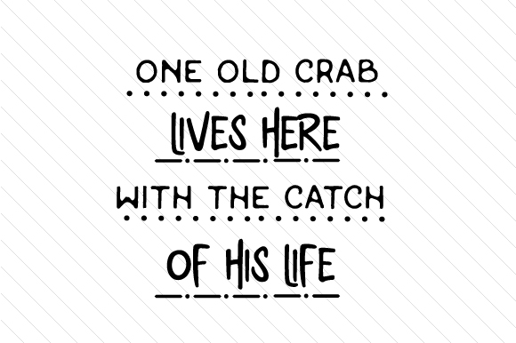 One Old Crab Lives Here, with the Catch of His Life Love Craft Cut File By Creative Fabrica Crafts