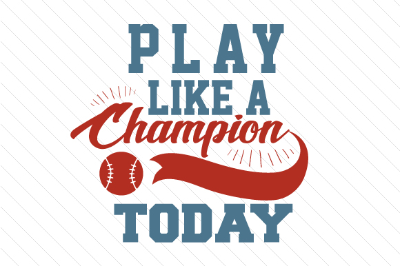 Play Like a Champion Today Baseball Sports Craft Cut File By Creative Fabrica Crafts