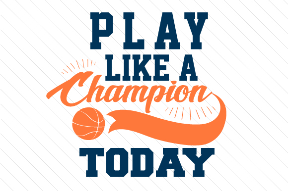 Play Like a Champion Today Basketball Sports Craft Cut File By Creative Fabrica Crafts