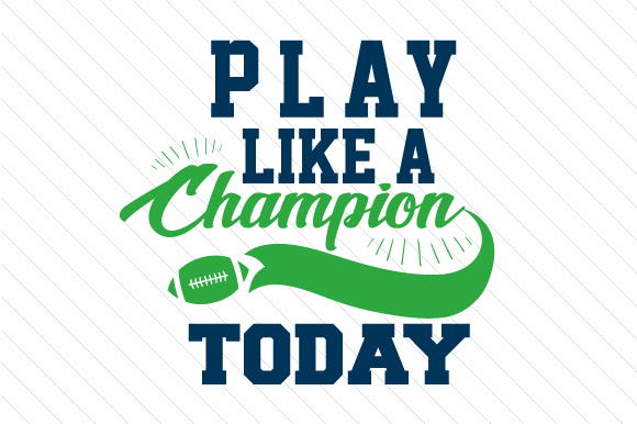 Play Like a Champion Today Football Sports Craft Cut File By Creative Fabrica Crafts