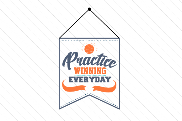Practice Winning Everyday Basketball Sports Craft Cut File By Creative Fabrica Crafts