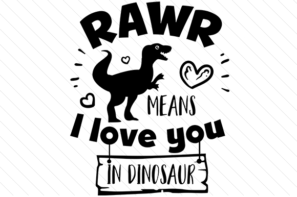 Rawr Means I Love You in Dinosaur Dinosaurs Craft Cut File By Creative Fabrica Crafts