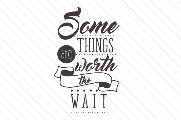 Some Things Are Worth The Wait Svg Cut File By Creative Fabrica