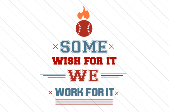 Some Wish for It We Work for It Baseball Sports Craft Cut File By Creative Fabrica Crafts - Image 1