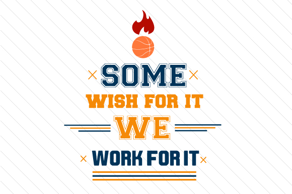 Some Wish for It We Work for It Basketball Sports Craft Cut File By Creative Fabrica Crafts - Image 1