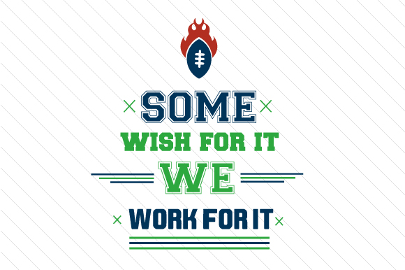Some Wish for It We Work for It Football Sports Craft Cut File By Creative Fabrica Crafts - Image 1