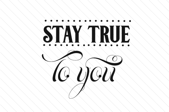Stay True To You Svg Cut File By Creative Fabrica Crafts