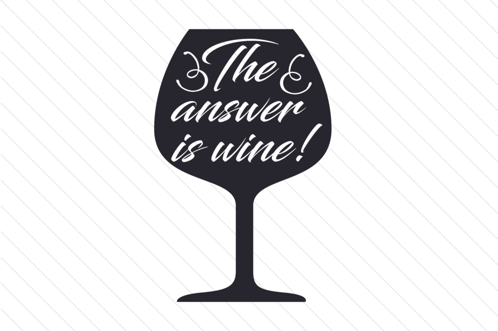 The Answer Is Wine Svg Cut File By Creative Fabrica Crafts Creative Fabrica