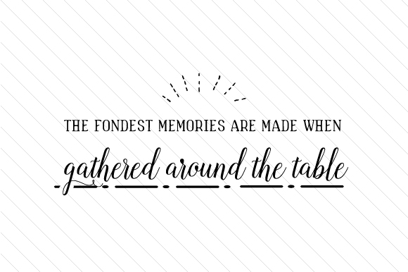 Download Free The Fondest Memories Are Made When Gathered Around The Table Svg for Cricut Explore, Silhouette and other cutting machines.