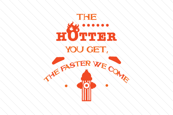 The Hotter You Get the Faster We Come Fire & Police Craft Cut File By Creative Fabrica Crafts