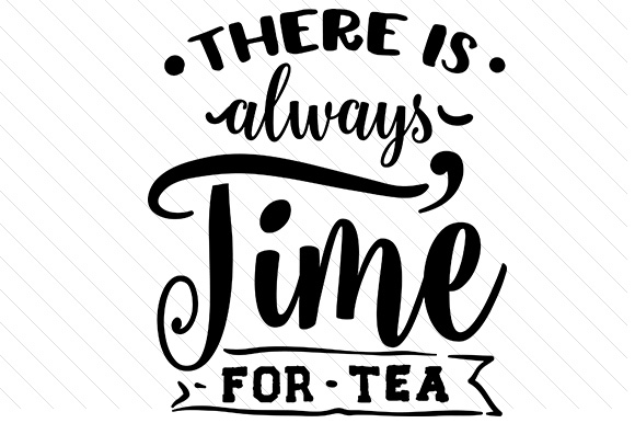 There is Always Time for Tea Tea Craft Cut File By Creative Fabrica Crafts