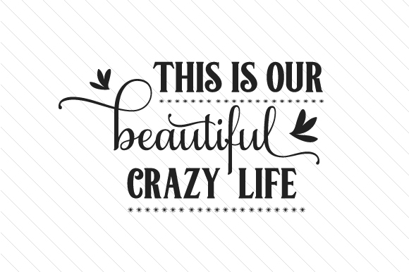 Download Free This Is Our Beautiful Crazy Life Svg Plotterdatei Von Creative for Cricut Explore, Silhouette and other cutting machines.