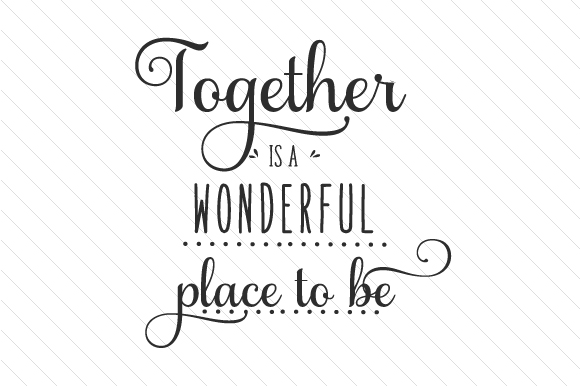 Together is a Wonderful Place to Be Love Craft Cut File By Creative Fabrica Crafts