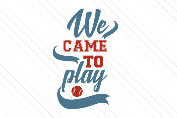 Download Free We Came To Play Baseball Svg Cut File By Creative Fabrica Crafts for Cricut Explore, Silhouette and other cutting machines.