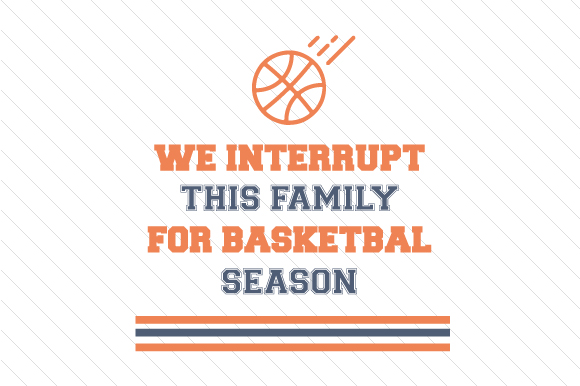 We Interrupt This Family for Basketball Season Sports Craft Cut File By Creative Fabrica Crafts