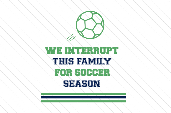 We Interrupt This Family for Soccer Season Sports Craft Cut File By Creative Fabrica Crafts - Image 1