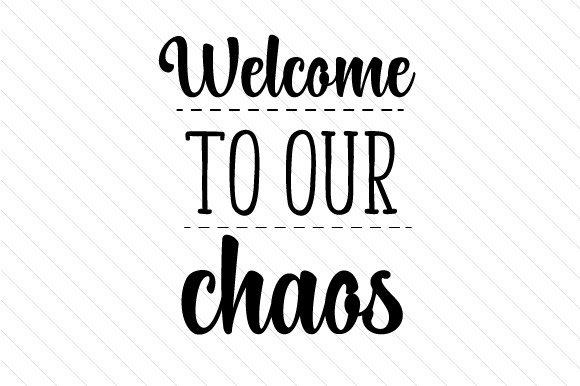 Download Free Welcome To Our Chaos Svg Cut File By Creative Fabrica Crafts for Cricut Explore, Silhouette and other cutting machines.