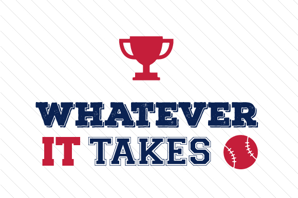 Whatever It Takes Baseball Sports Craft Cut File By Creative Fabrica Crafts