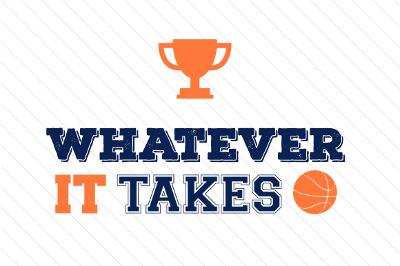 Whatever It Takes Basketball Sports Craft Cut File By Creative Fabrica Crafts - Image 1