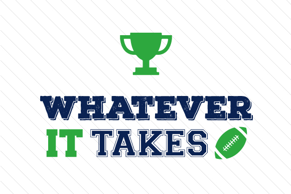 Whatever It Takes Football Sports Craft Cut File By Creative Fabrica Crafts - Image 1