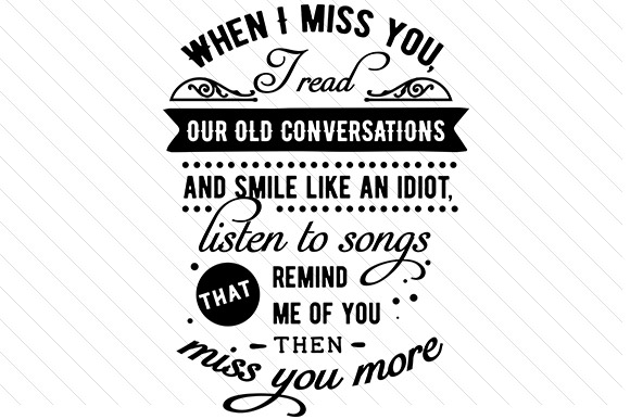 When I Miss You I Read Our Old Conversations Love Craft Cut File By Creative Fabrica Crafts