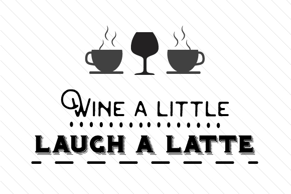 Wine A Little Laugh A Latte Svg Cut File By Creative