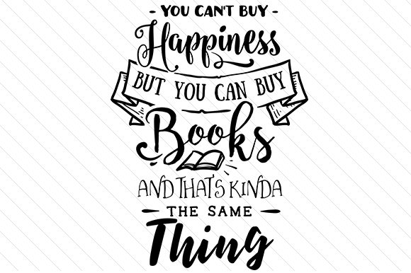 Download Free You Can T Buy Happiness But You Can Buy Books And That S Kinda for Cricut Explore, Silhouette and other cutting machines.