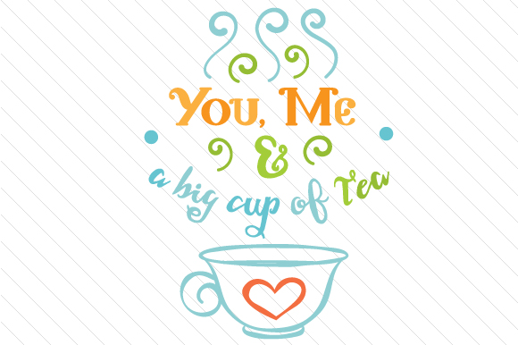 Download Free You Me And A Big Cup Of Tea Svg Cut File By Creative Fabrica for Cricut Explore, Silhouette and other cutting machines.