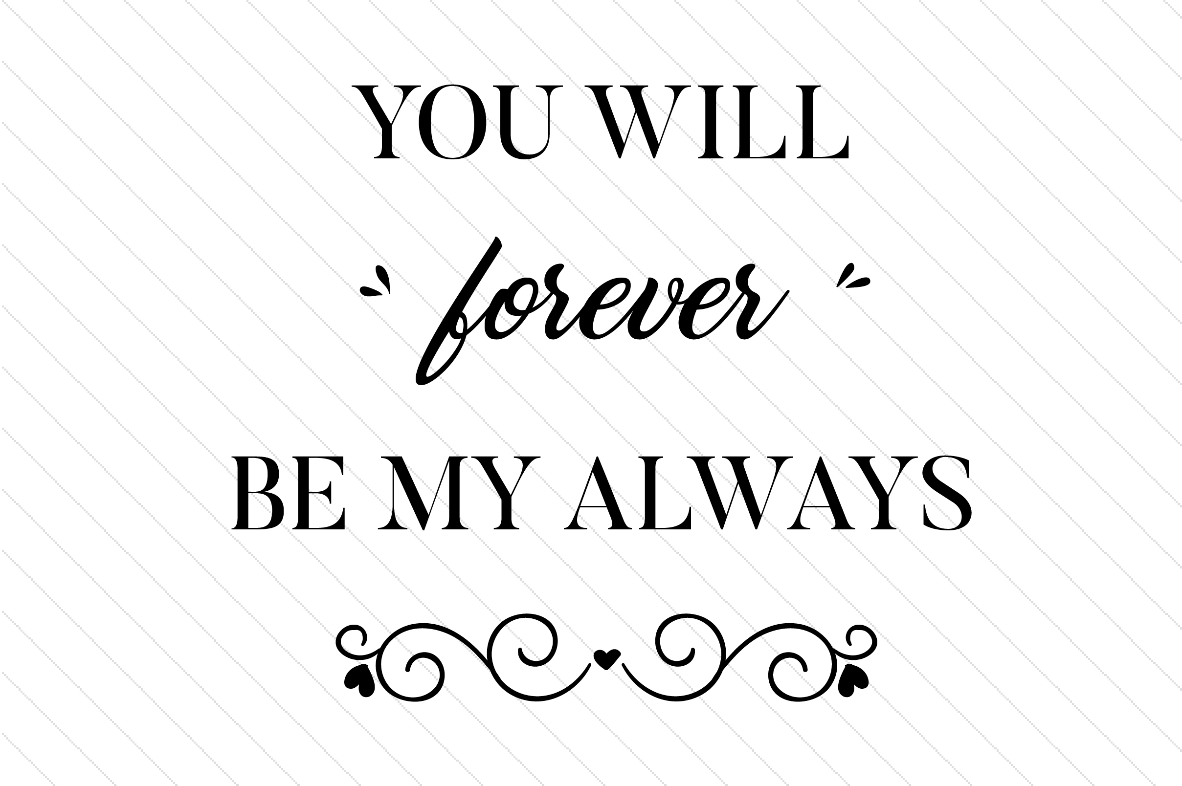 You Will Forever Be My Always Love Craft Cut File By Creative Fabrica Crafts