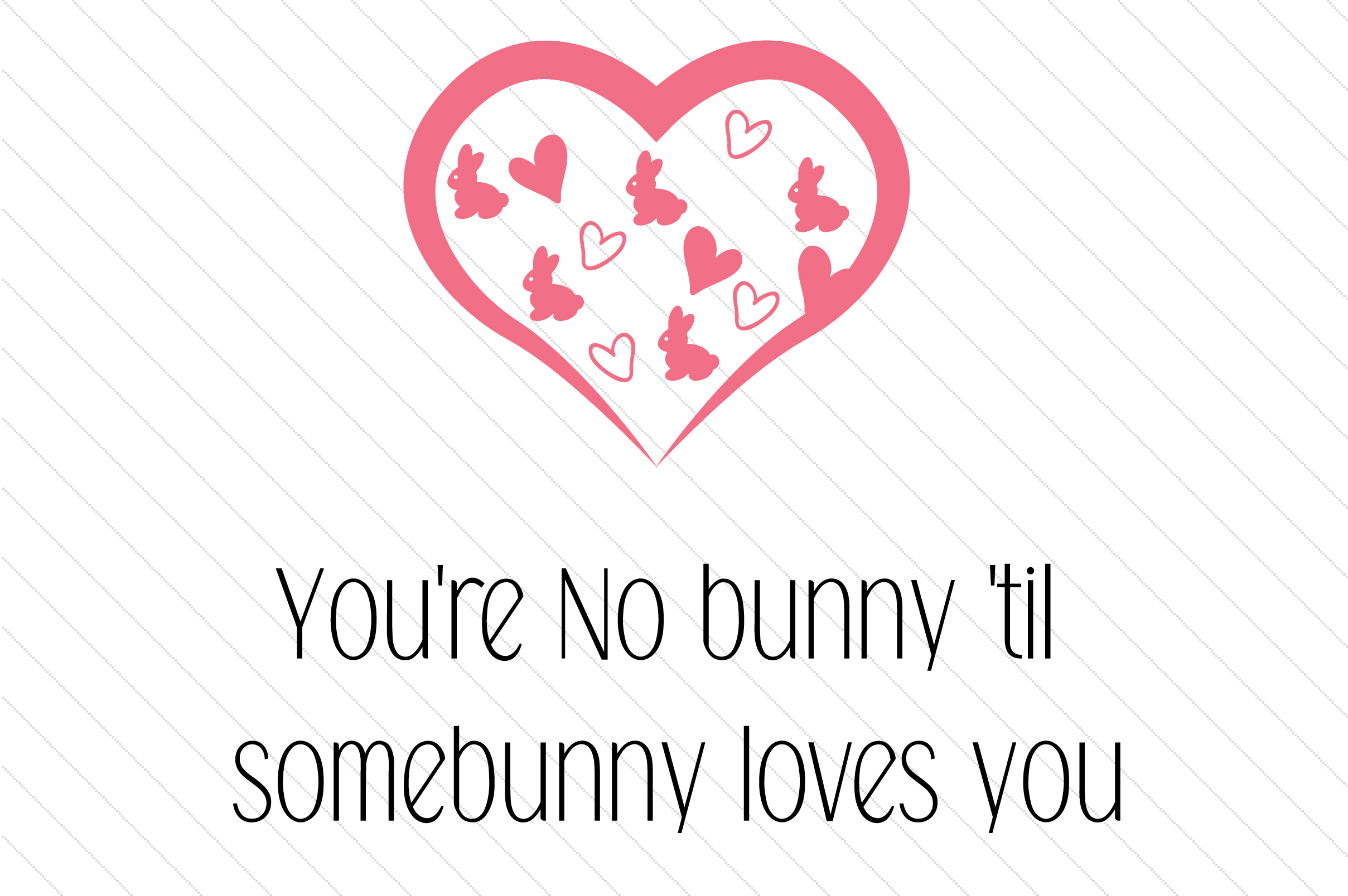 Download Free You Re No Bunny Til Somebunny Loves You Svg Cut File By for Cricut Explore, Silhouette and other cutting machines.