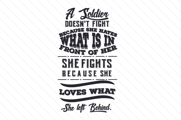 A Soldier Doesn't Fight Because She Hates What is in Front of Her Military Craft Cut File By Creative Fabrica Crafts