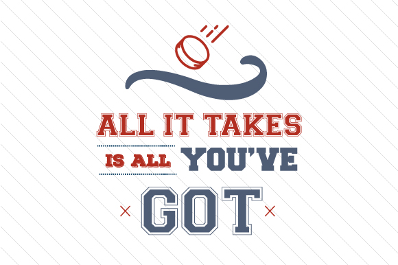 All It Takes is All You've Got Hockey Sports Craft Cut File By Creative Fabrica Crafts