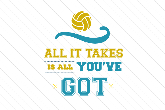 All It Takes is All You've Got Volleyball Sports Craft Cut File By Creative Fabrica Crafts - Image 1