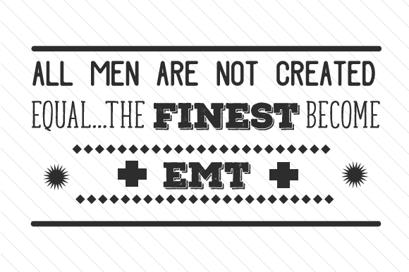 All Men Are Not Created Equal the Finest Become EMT Military Craft Cut File By Creative Fabrica Crafts