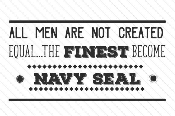 All Men Are Not Created Equal the Finest Become Navy Seal Military Craft Cut File By Creative Fabrica Crafts