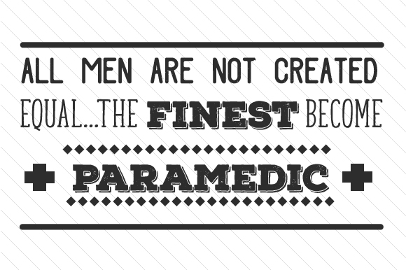 All Men Are Not Created Equal the Finest Become Paramedic Military Craft Cut File By Creative Fabrica Crafts