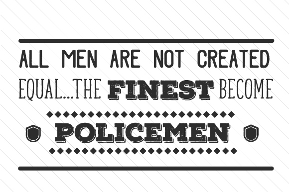 All Men Are Not Created Equal the Finest Become Policemen Fire & Police Craft Cut File By Creative Fabrica Crafts