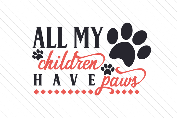 All My Children Have Paws Craft Design By Creative Fabrica Crafts