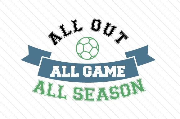 All out All Game All Season Soccer Sports Craft Cut File By Creative Fabrica Crafts