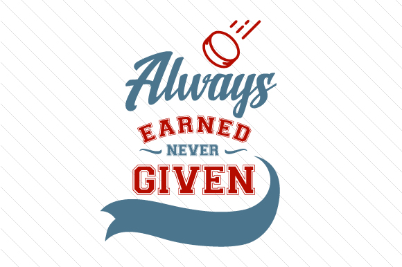 Always Earned Never Given Hockey Sports Craft Cut File By Creative Fabrica Crafts