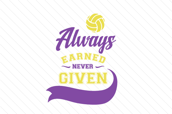Always Earned Never Given Volleyball Sports Craft Cut File By Creative Fabrica Crafts - Image 1