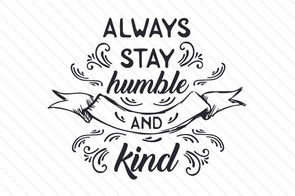 Always Stay Humble And Kind Svg Cut File By Creative Fabrica