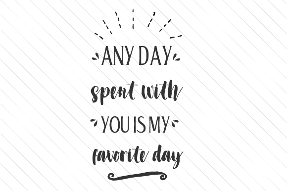 Any Day Spent with You is My Favorite Day Love Craft Cut File By Creative Fabrica Crafts