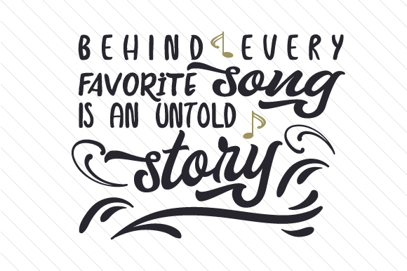 Download Free Behind Every Favorite Song Is An Untold Story Svg Cut File By for Cricut Explore, Silhouette and other cutting machines.